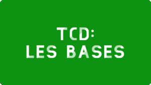 TCD : Les bases